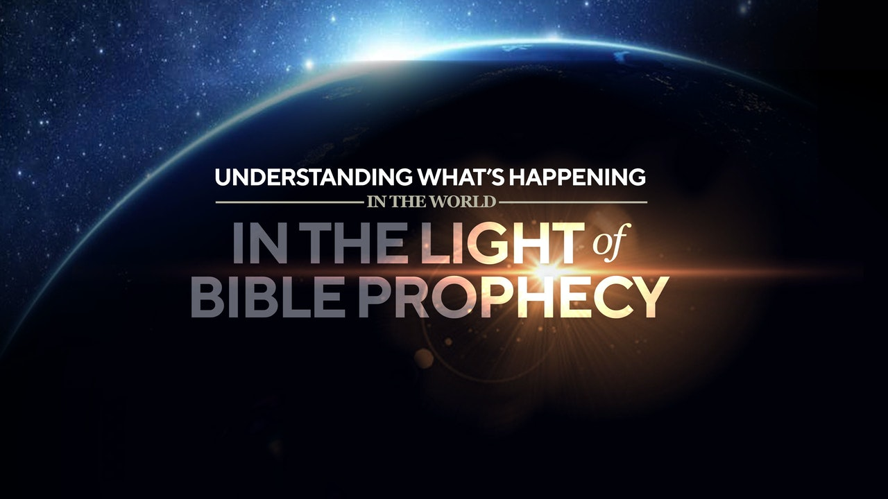 Understanding What's Happening in the World in Light of Bible Prophecy