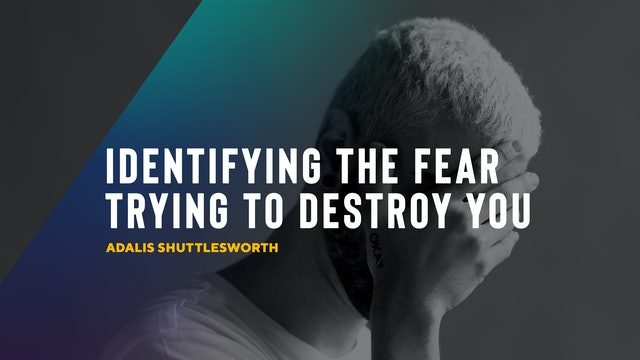 Identifying The Fear Trying to Destroy You