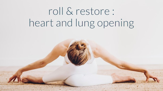 Roll + Restore : Heart and Lung Opening : 17 min.