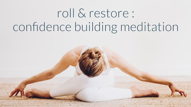 Roll + Restore : Confidence Building Meditation