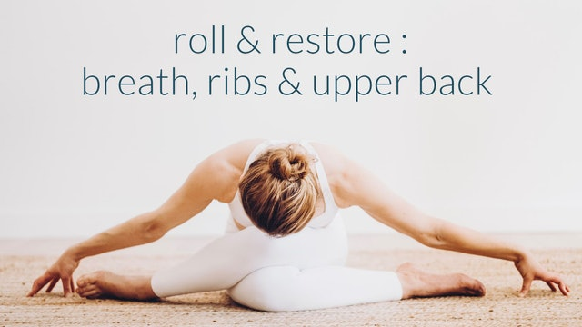 Roll + Restore : Breath, ribs + upper back : 22 min.