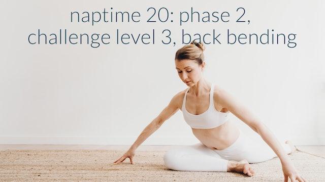 NapTime 20: Phase 2, Challenge Level 3, Back Bending