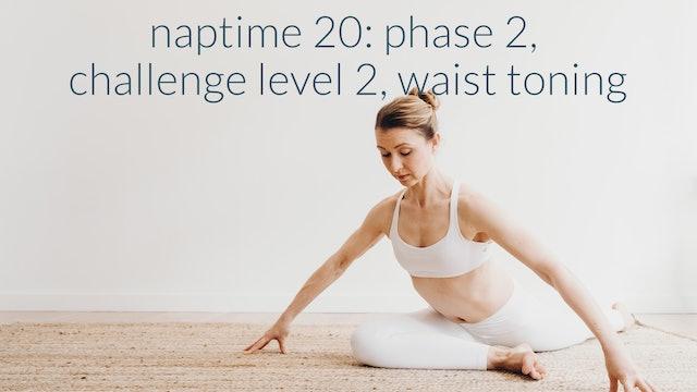 NapTime 20: Phase 2, Challenge Level 2, Waist Toning