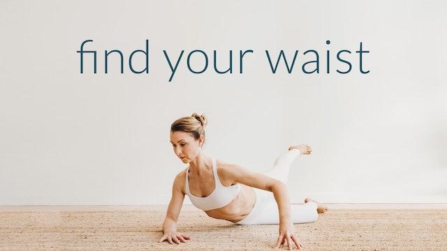Find Your Waist : 26 Min.