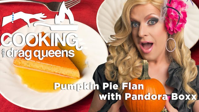Cooking With Drag Queens - Pandora Boxx - Pumpkin Pie & Flan