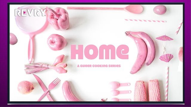 Home : A Queer Cooking Series