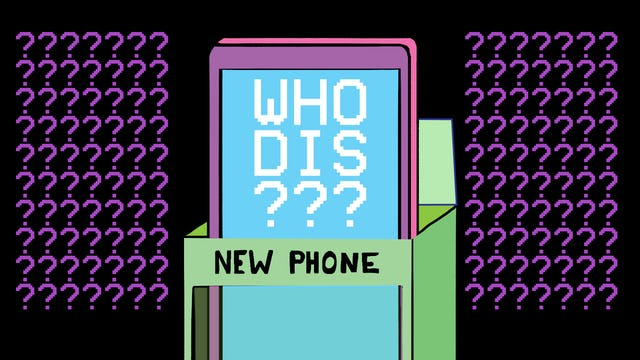 """New Phone (Who Dis)"""