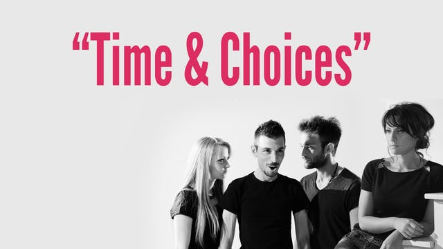 """Time & Choices"""