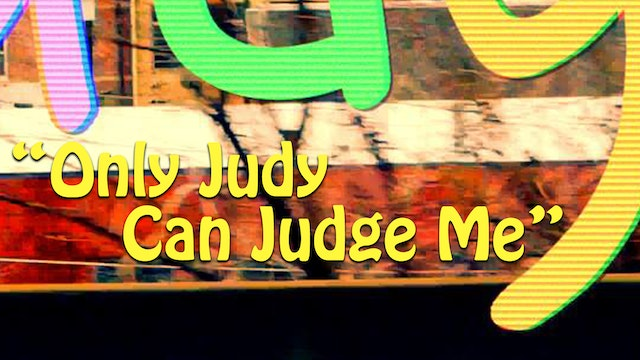 """Only Judy Can Judge Me"""