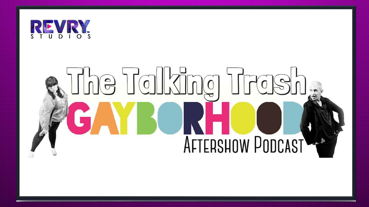 The Talking Trash: Gayborhood Aftershow Podcast