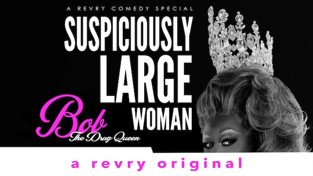 Suspiciously Large Woman: Bob The Drag Queen
