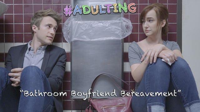 """Bathroom Boyfriend Bereavement"""