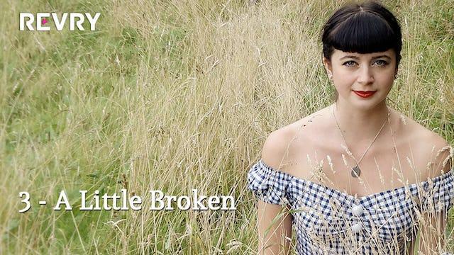 3. A Little Broken