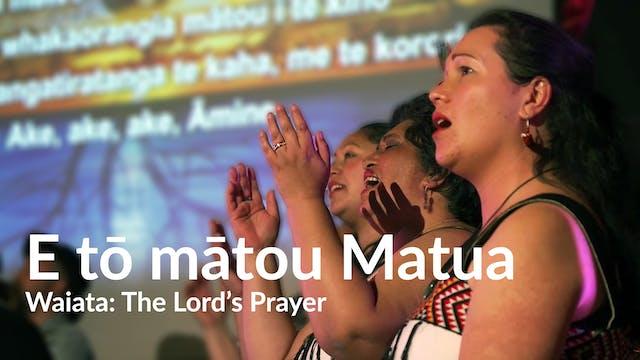 Waiata: E to mātou Mātua - The Lord's...