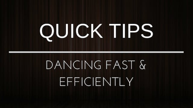 Quick Tips - Dancing Fast & Efficiently