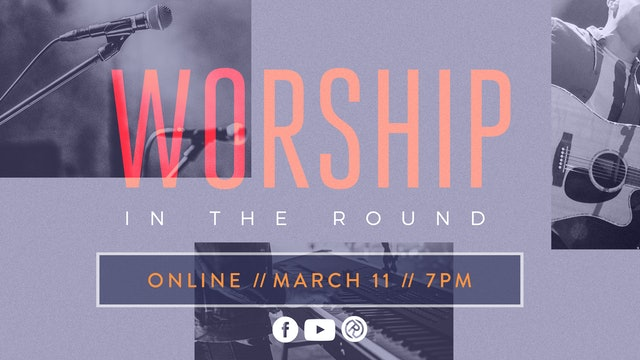 Worship in the Round [March 11, 2021]