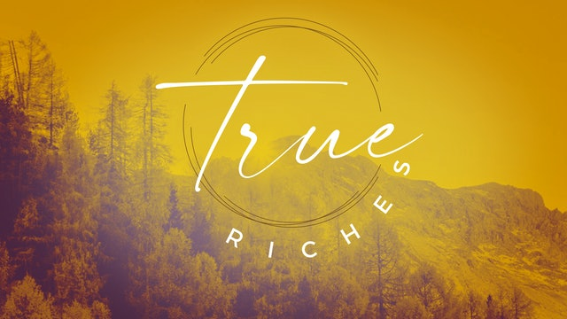 True Riches - Part 1 [November 8, 2020]