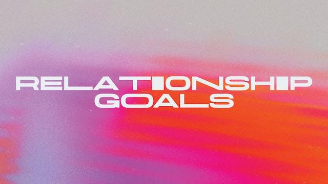 Relationship Goals - Part 4 [11am // ...