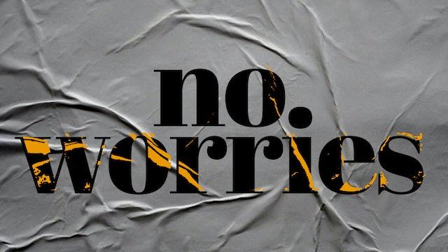 No Worries - Part 1 [August 16, 2020]