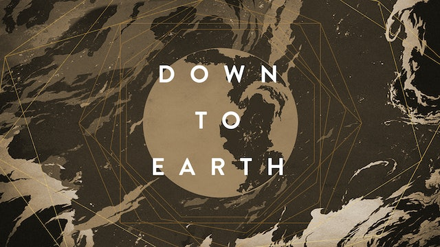 Down to Earth - Part 1 [December 1, 2019]