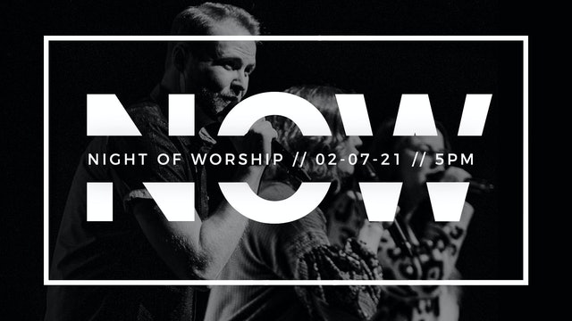 Night of Worship [5pm // February 7, 2021]