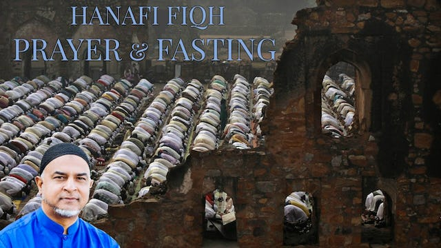 Fiqh of Prayer and Fasting (Hanafi) - Imam Afroz Ali