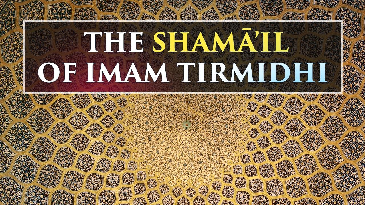 The Shamā'il of Tirmidhi - Shaykh Muhammad Ninowy