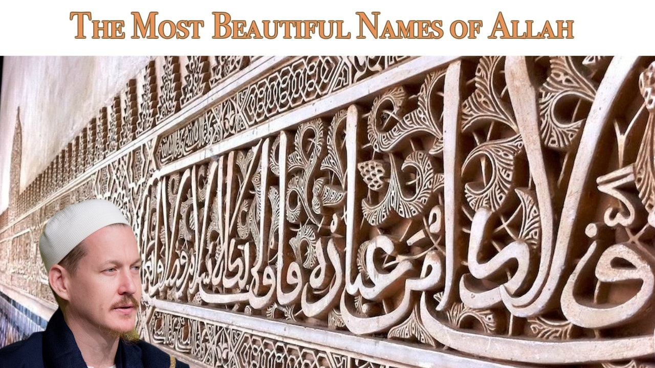 The Most Beautiful Names of Allah — Ustadh Yahya Rhodus