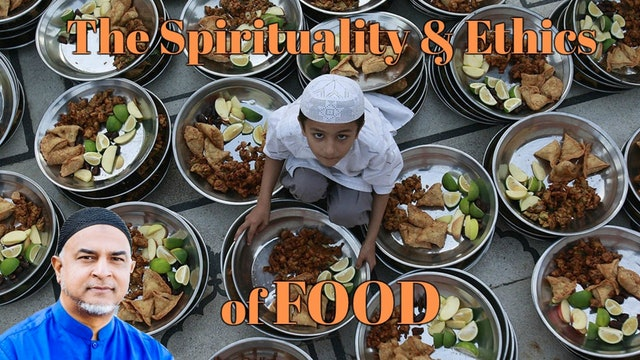 The Spirituality & Ethics of Food — Imam Afroz Ali