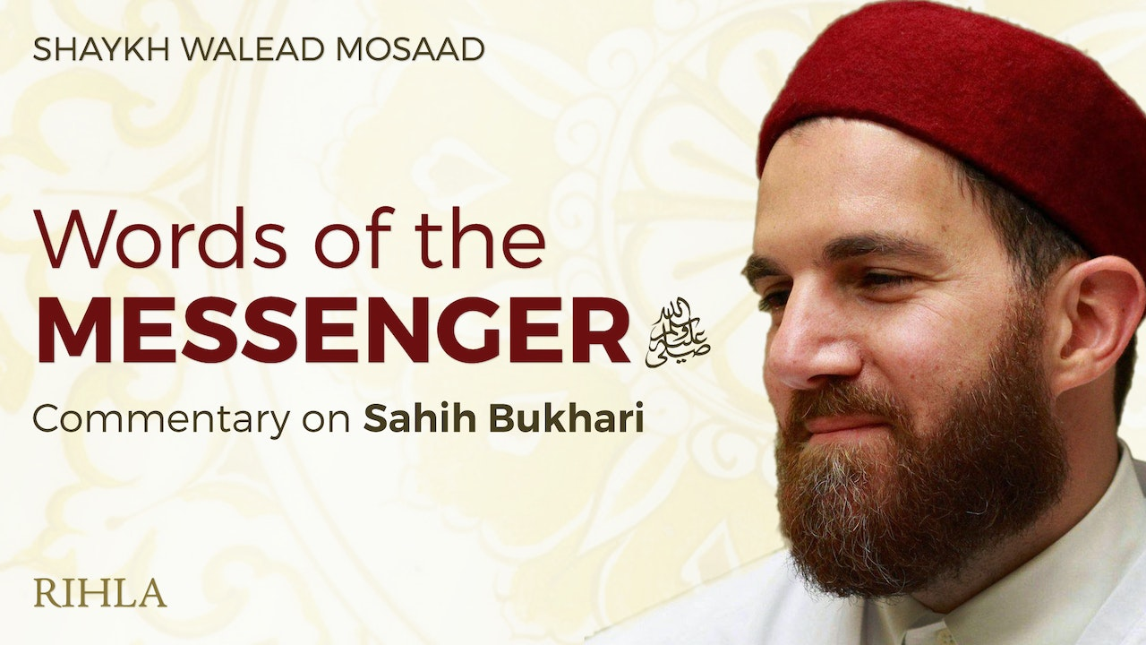 Words of the Messenger ﷺ: A Commentary on Sahih Bukhari - Shaykh Walead Mosaad