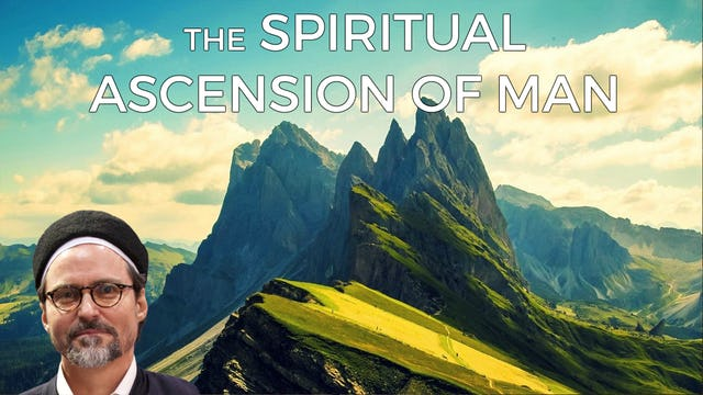 The Spiritual Ascension of Man - Shaykh Hamza Yusuf