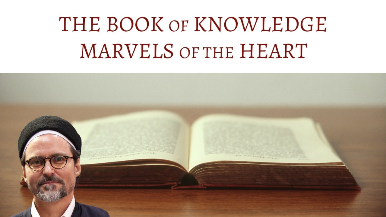 The Book of Knowledge & Marvels of the Heart