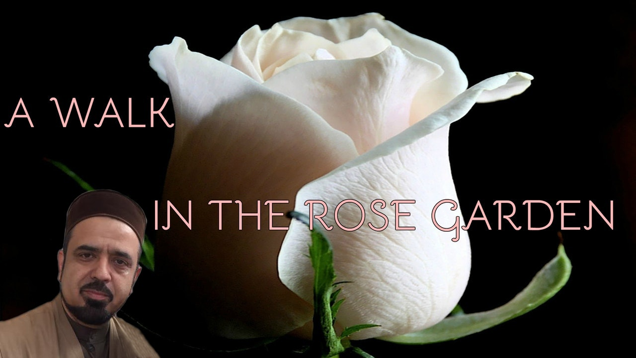 A Walk Through the Rose Garden - Ustadh Feraidoon Mojadedi
