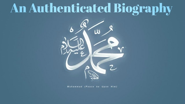 An Authenticated Biography of the Prophet Muhammad ﷺ