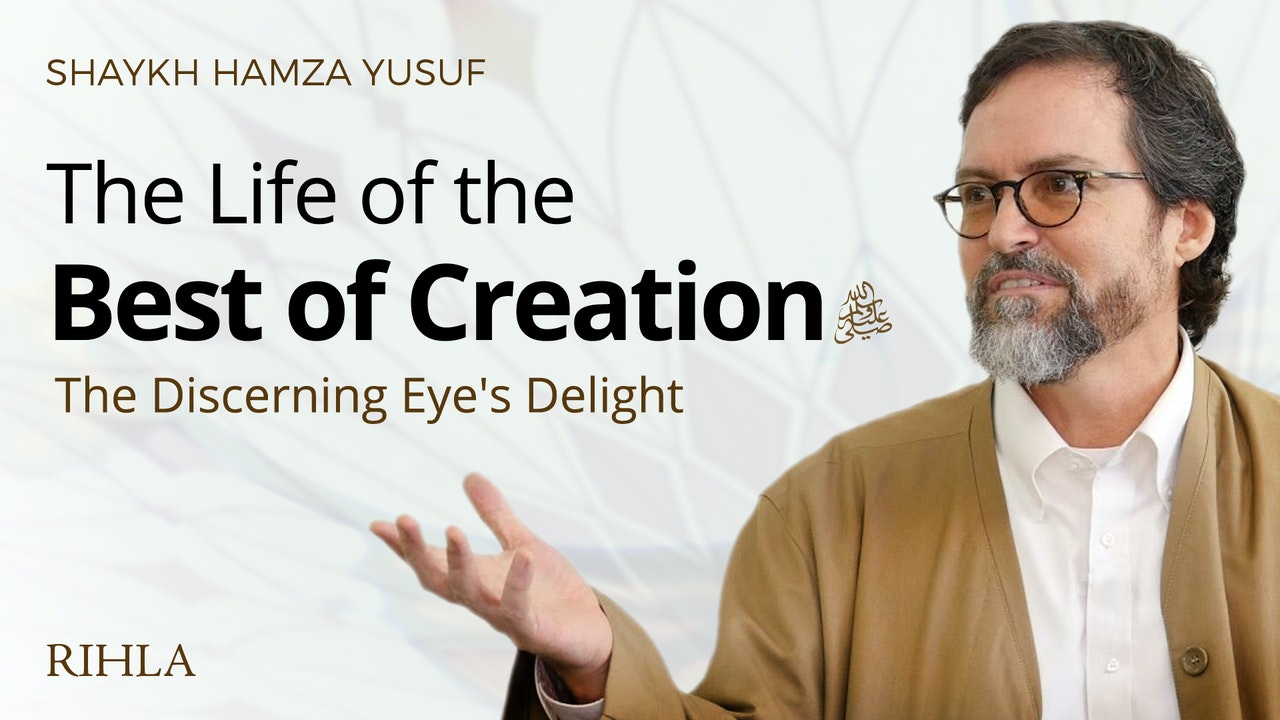 The Life of the Best of Creation ﷺ - Shaykh Hamza Yusuf