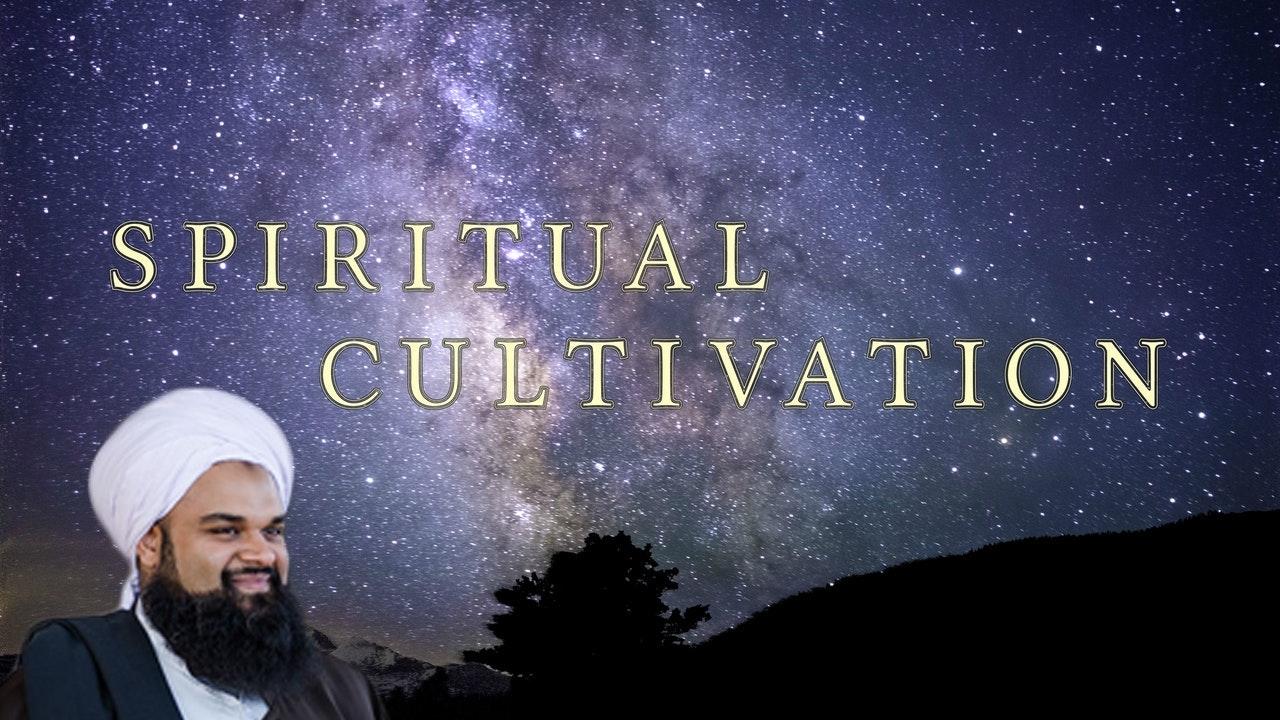 Spiritual Cultivation - Ustadh Hamzah Chaudhry