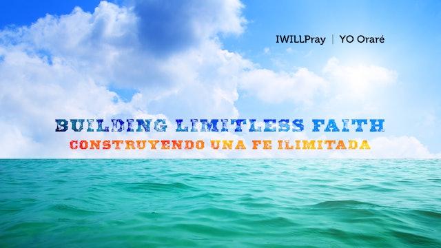 Building Limitless Faith / Construyendo una Fé Ilimitada
