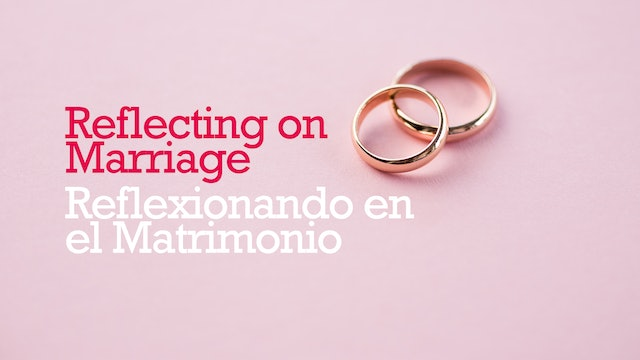 Reflecting on Marriage / Reflexionando en el Matrimonio