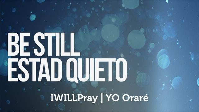 Be Still / Estad Quieto Pt 2