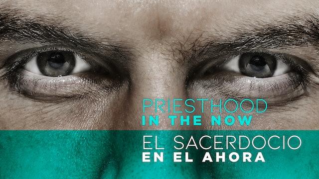Priesthood in the Now (El Sacerdocio en el Ahora)