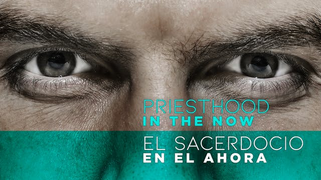Priesthood in the Now (El Sacerdocio ...