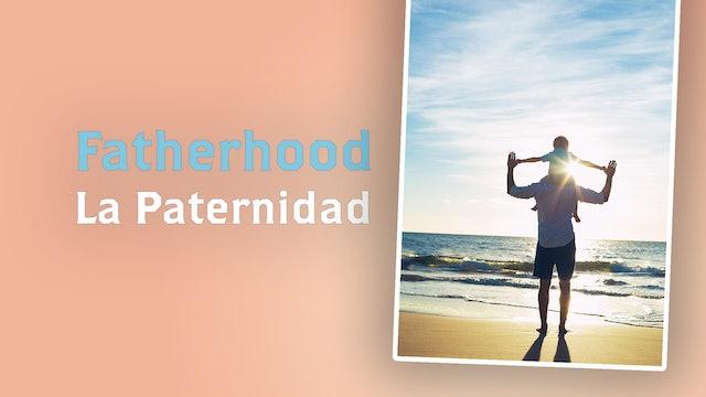 Fatherhood / La Paternidad