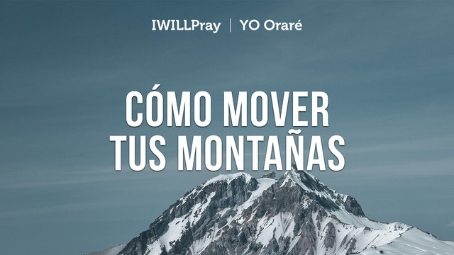 Yo Orare | Cómo Mover Tus Montañas