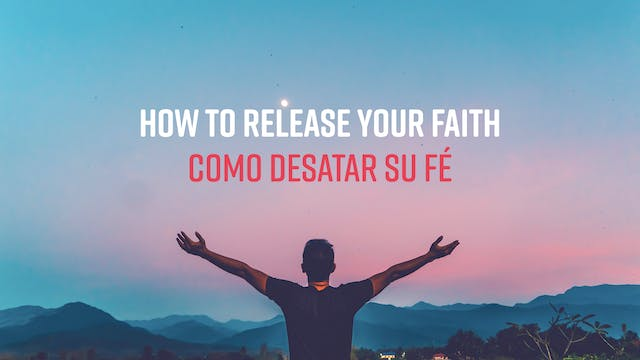 How to Release Your Faith / Como Desa...