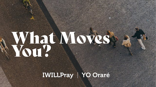 IWILLPray | What Moves You?