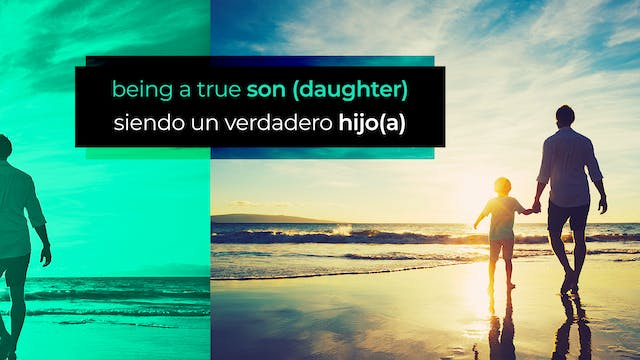 Being a True Son (Daughter) | Siendo ...