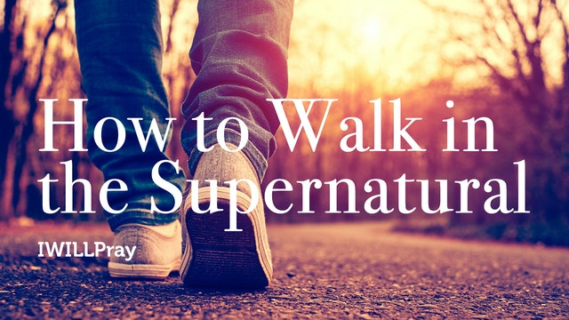 How to Walk in the Supernatural