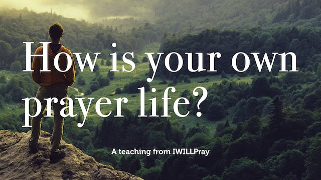 How is your own prayer life?