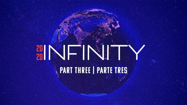 Infinity 2020 | Part Three / Parte Tres