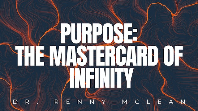 Purpose: The MasterCard Of Infinity